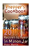 Prepper's Cookbook: 20 Recipes to Keep In Mason Jar: (Survival Guide, Survival Gear) (Survival Books)