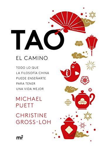 Tao. El camino: Todo lo que la filosofía china puede enseñarte para tener una vida mejor