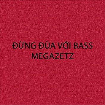Đừng đùa với Bass