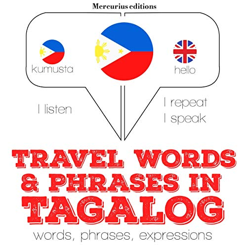 Travel words and phrases in Tagalog     I Listen. I Repeat. I Speak.              By:                                                                                                                                 J. M. Gardner                               Narrated by:                                                                                                                                 Katie,                                                                                        Crestie                      Length: 1 hr and 12 mins     Not rated yet     Overall 0.0