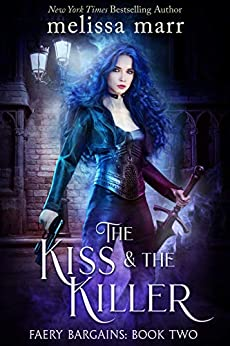 The Kiss & The Killer (Faery Bargains Book 2) by [Melissa Marr]