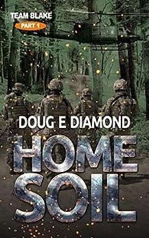 [Doug E Diamond]のHome Soil (Team Blake Book 1) (English Edition)