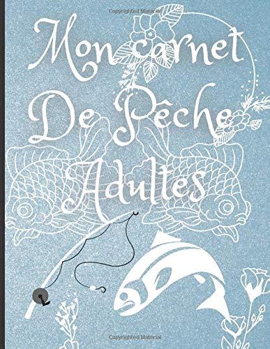 Mon carnet De Pêche Adultes: carnet de pêche pour adultes, cadeaux magazine, 140 pages
