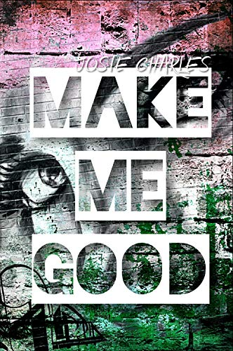 MAKE ME GOOD: College-Lovestory