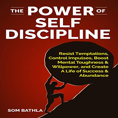 The Power of Self Discipline: Resist Temptations, Control Impulses, Boost Mental Toughness & Willpower, and Create a Life of Success & Abundance Audiobook By Som Bathla cover art
