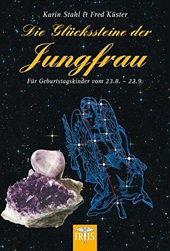 Die Glückssteine der Jungfrau: Für Geburtstagskinder vom 23.8.-22.9.