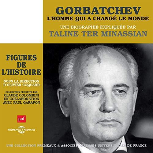Gorbatchev-L'Homme Qui A Change Le Monde (Puf)