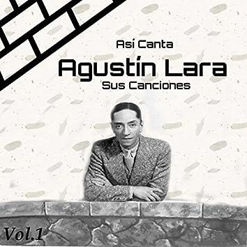 Así Canta Agustín Lara Sus Canciones, Vol. 1