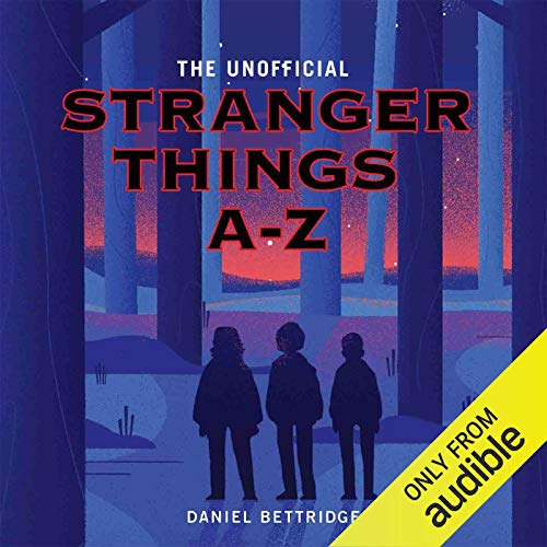 Stranger Things A-Z                   By:                                                                                                                                 Daniel Bettridge                               Narrated by:                                                                                                                                 Laurel Lefkow                      Length: 6 hrs and 5 mins     1 rating     Overall 5.0