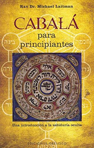 Cábala para principiantes: Una introducción a la sabiduría oculta: Una Introduccion a la Sabiduria Oculta (CABALA Y JUDAISMO)