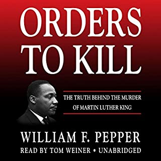 Orders to Kill     The Truth Behind the Murder of Martin Luther King              By:                                                                                                                                 William F. Pepper                               Narrated by:                                                                                                                                 Tom Weiner                      Length: 16 hrs and 40 mins     22 ratings     Overall 4.6