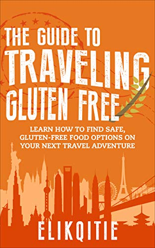 The Guide to Traveling Gluten-Free: Learn how to find safe, gluten-free food options on your next tr