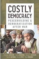 Costly Democracy: Peacebuilding and Democratization After War