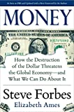 "Money: How the Destruction of the Dollar Threatens the Global Economy €"" and What We Can Do About It"