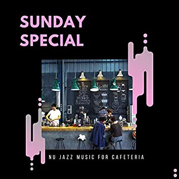 Sunday Special - Nu Jazz Music For Cafeteria