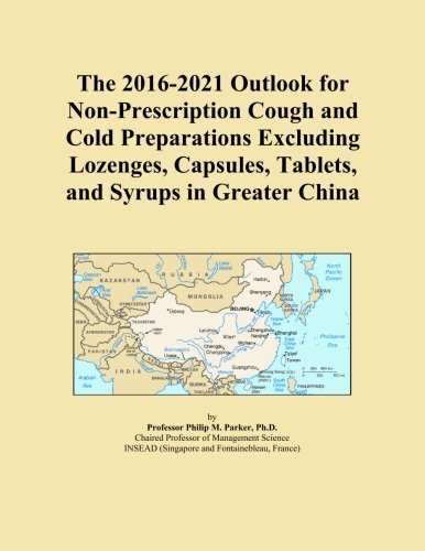 The 2016-2021 Outlook for Non-Prescription Cough and Cold Preparations Excluding Lozenges, Capsules, Tablets, and Syrups in Greater China