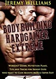 BodyBuilding: Hardgainer Extreme Workout Guide, Nutrition Plans, Tips and Tricks For Skinny Guys who want to Gain Massive Muscle Super Fast (Bodybuilding ... Build Muscle, Bodybuilding for Beginners)