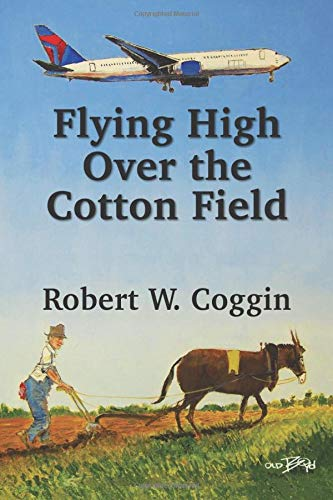 Flying High Over the Cotton Field: The Life and Times of Robert W. (Bill/Bob) Coggin
