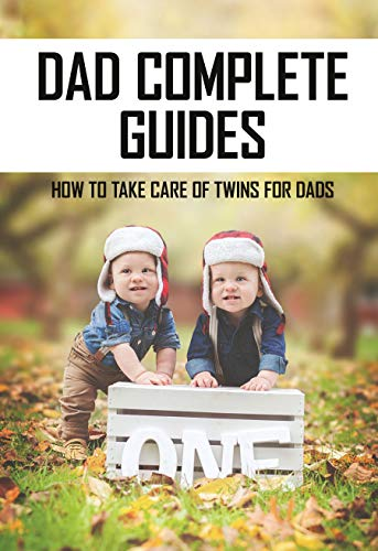 Dad Complete Guides: How To Take Care Of Twins For Dads: Life With Newborn Twins (English Edition)