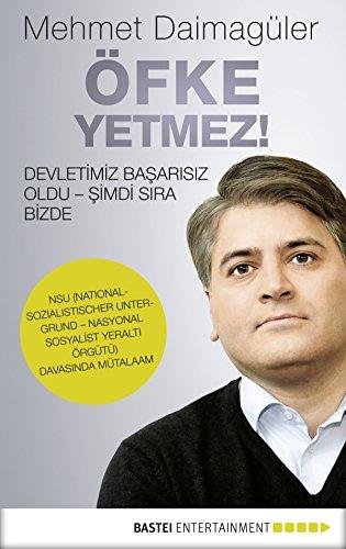 Öfke yetmez!: Devletimiz başarısız oldu. Şimdi sıra bizde.. NSU (Nationalsozialistischer Untergrund - Nasyonal Sosyalist Yeralti örgütü) davasında mütalaam. (Turkish Edition)