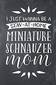 Paperback I Just Wanna Be a Stay at Home Miniature Schnauzer Mom: Lined Notebook Journal Book