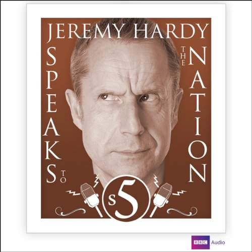 Jeremy Hardy Speaks to the Nation: Series 5 audiobook cover art
