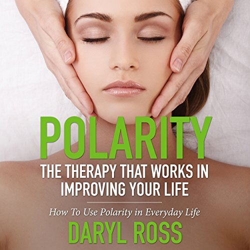 Polarity: The Therapy That Works In Improving Your Life audiobook cover art
