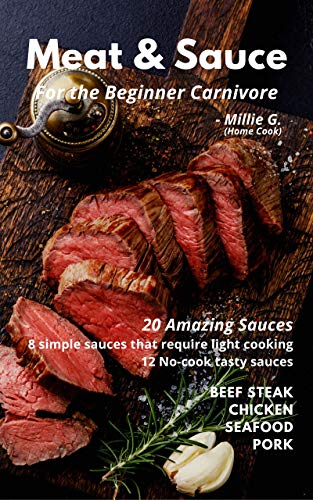 Meat & Sauce: For the Beginner Carnivore (English Edition)