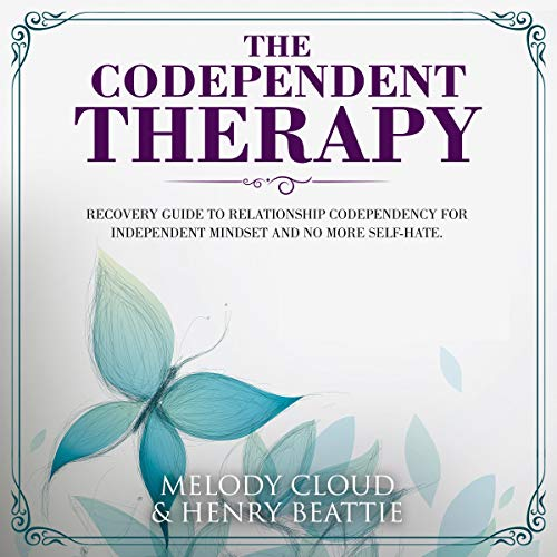 The Codependent Therapy: Recovery Guide to Relationship Codependency for Independent Mindset and No More Self-Hate cover art