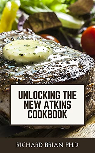 Unlocking The New Atkins Cookbook: 1,600+ Low Carb Recipes To Help Lose Up To 30 Pounds In 25 Days And Keep It Off With Simple 30 Day Meal Plans (English Edition)