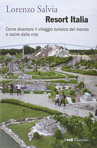 Resort Italia. Come diventare il villaggio turistico del mondo e uscire dalla crisi