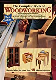 The Complete Book of Woodworking: Step-by-step Guide to Essential Woodworking Skills, Techniques and Tips