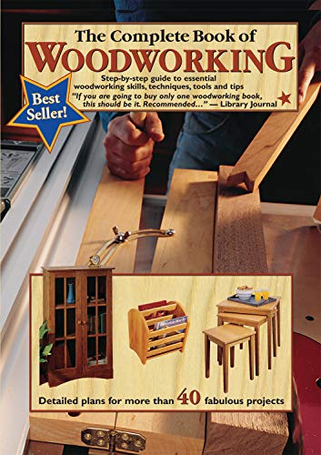 The Complete Book of Woodworking: Step-by-step Guide to Essential Woodworking Skills,...