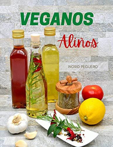 VEGANOS ALIÑOS: Elabora tus propios Aderezos, Salsas, Quesos, Cremas y mas Libres de Productos Animales para dar Sabor a tus Comidas sin Arriesgar tu salud