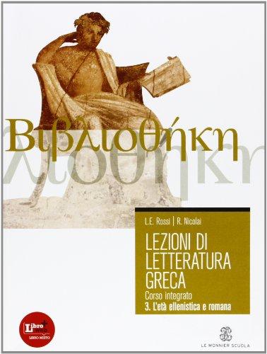 Lezioni di letteratura greca. Per il Liceo classico. Con espansione online. L'eta ellenistica e imperiale (Vol. 3)