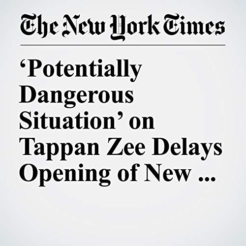 'Potentially Dangerous Situation' on Tappan Zee Delays Opening of New Cuomo Bridge Span copertina