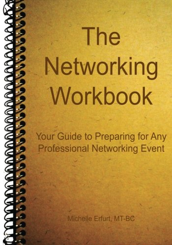 The Networking Workbook: Your Guide to Preparing for Any Professional Networking Event