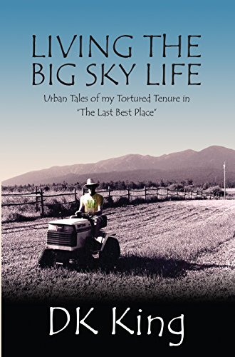 Book: Living The Big Sky Life - Urban Tales Of My Tortured Tenure In by DK King