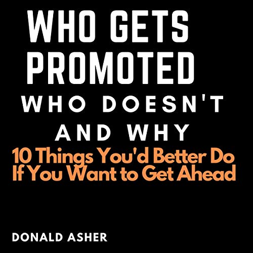 Who Gets Promoted, Who Doesn't, and Why: 10 Things You'd Better Do If You Want to Get Ahead cover art
