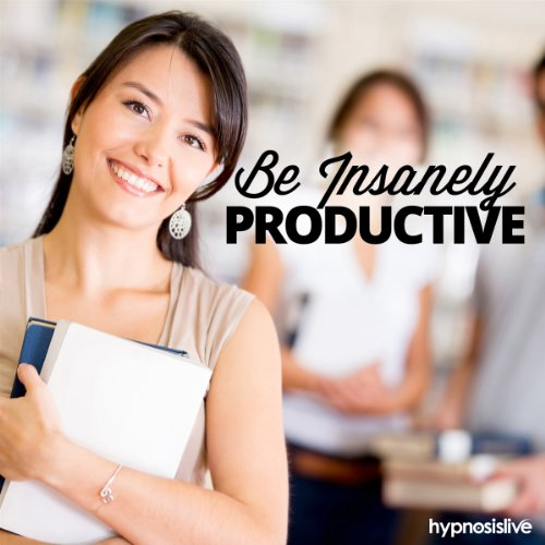 Be Insanely Productive - Hypnosis audiobook cover art