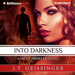 Into Darkness     A Night Prowler Novel, Book 6              By:                                                                                                                                 J. T. Geissinger                               Narrated by:                                                                                                                                 Jill Redfield                      Length: 13 hrs and 15 mins     6 ratings     Overall 4.5