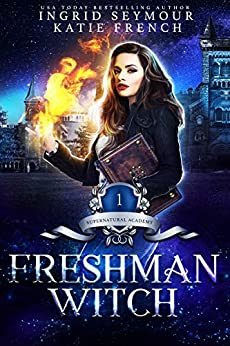 Supernatural Academy: Freshman Witch by [Ingrid Seymour, Katie French]