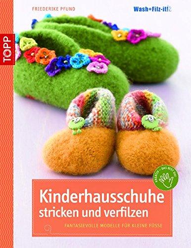 Kinderhausschuhe stricken und verfilzen: Fantasievolle Modelle für kleine Füße (kreativ.kompakt.)