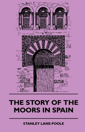 The Story of the Moors in Spain by Stanley Lane-Pool (2010-07-26)