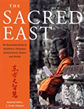 The Sacred East: An Illustrated Guide to Buddhism, Hinduism, Confucianism, Taoism and Shinto