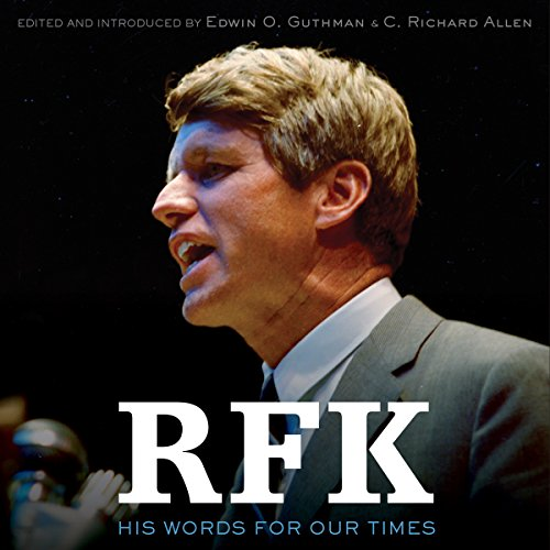 RFK     His Words for Our Times              By:                                                                                                                                 C. Richard Allen,                                                                                        Edwin O. Guthman,                                                                                        Robert F. Kennedy                               Narrated by:                                                                                                                                 James Lurie,                                                                                        Jim Meskimen                      Length: 14 hrs and 6 mins     9 ratings     Overall 4.6