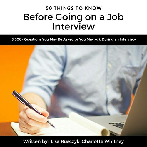 50 Things to Know Before Going on a Job Interview     300+ Questions You May Be Asked or You May Ask During an Interview (500 Things to Know)              By:                                                                                                                                 Lisa Rusczyk,                                                                                        Charlotte Whitney,                                                                                        50 Things to Know                               Narrated by:                                                                                                                                 Ralph L. Rati                      Length: 1 hr and 7 mins     Not rated yet     Overall 0.0