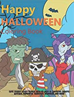 Happy Halloween Coloring Book: Cute Spooky Scary Things Such as Jack-o-Lanterns, Ghosts, Witches, Monsters, Vampires, Mummies and More