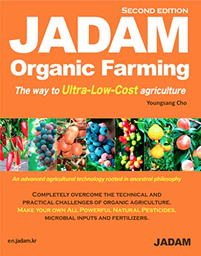 JADAM Organic Farming: ULTRA Powerful Pest and Disease Control Solution, Make all-Natural Pesticide, The way to Ultra-Low-Cost agriculture!