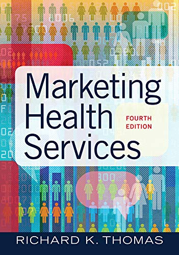 Compare Textbook Prices for Marketing Health Services, Fourth Edition 4 Fourth edition Edition ISBN 9781640551558 by Thomas, Richard K.